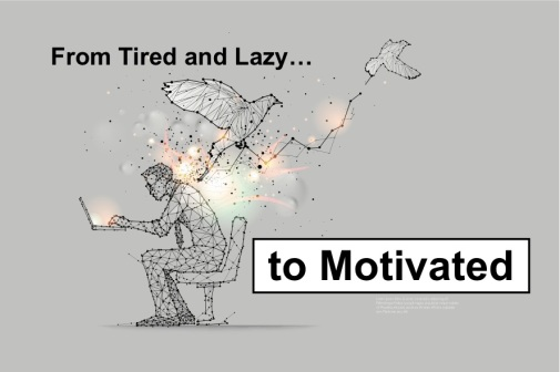 From Tired and Lazy To Motivated